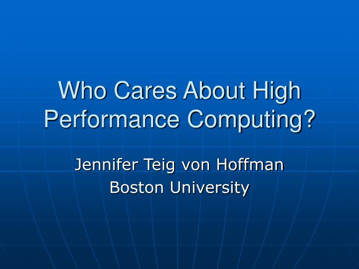 Who cares about high performance computing