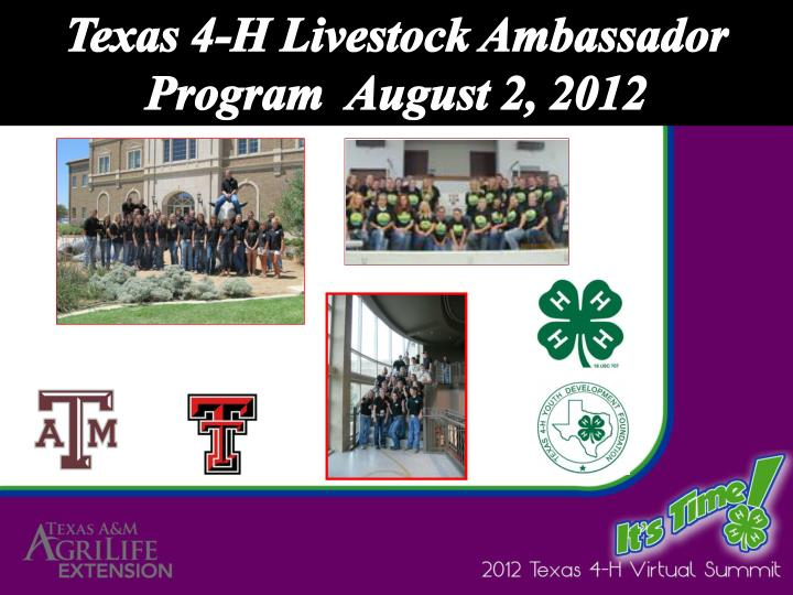 Texas 4-H Livestock Ambassador Program  August 2, 2012