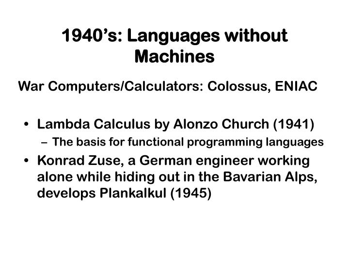 1940's: Languages without Machines