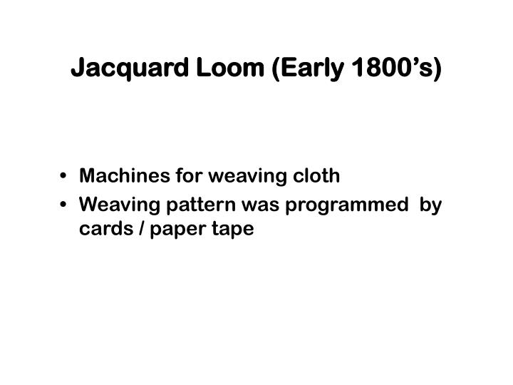 Jacquard Loom (Early 1800's)