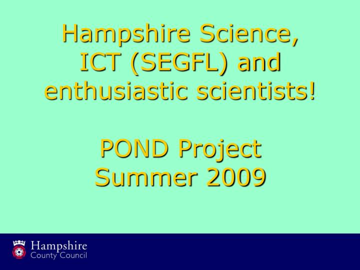 Hampshire science ict segfl and enthusiastic scientists pond project summer 2009