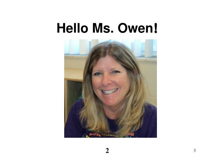 Hello Ms. Owen