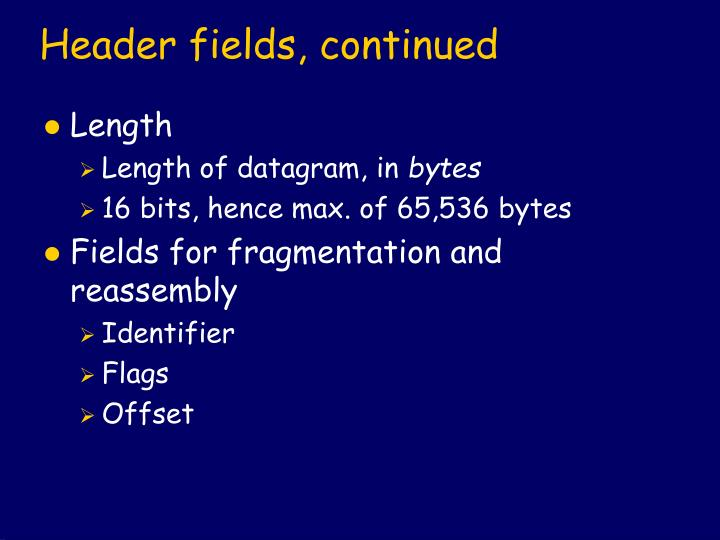 Header fields, continued