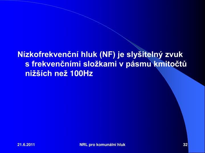 Nzkofrekvenn hluk (NF) je slyiteln zvuk s frekvennmi slokami v psmu kmitot nich ne 100Hz