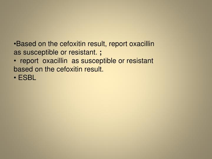 Based on the cefoxitin result, report oxacillin as susceptible or resistant.