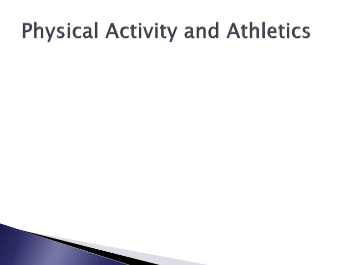 Physical activity and athletics