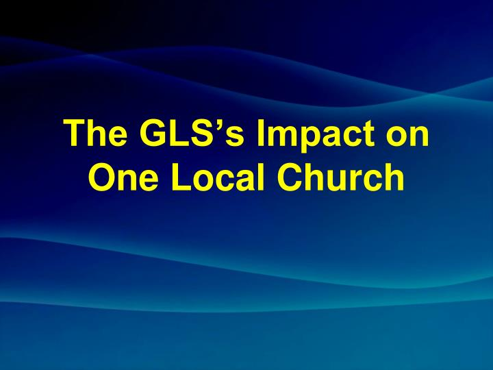 The GLS's Impact on One Local Church