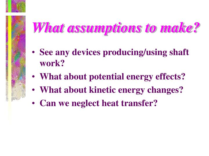 What assumptions to make?