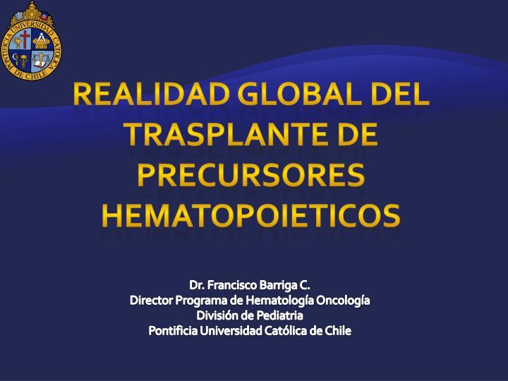 REALIDAD GLOBAL DEL TRASPLANTE DE PRECURSORES HEMATOPOIETICOS