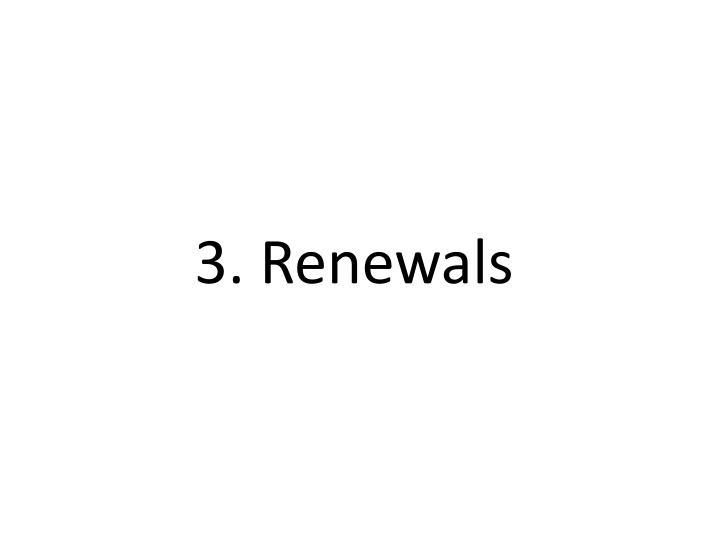 3. Renewals