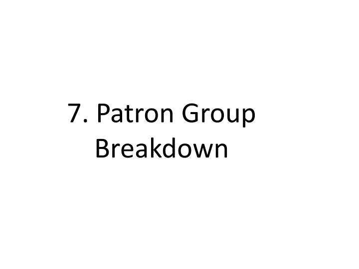7. Patron Group Breakdown