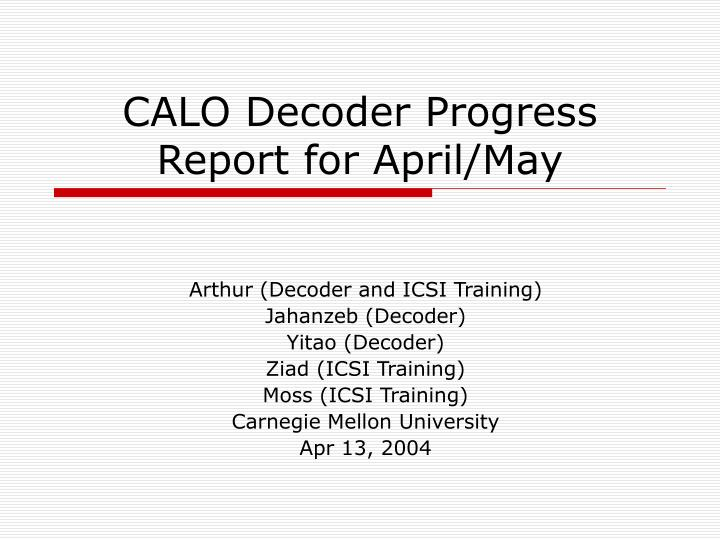 Calo decoder progress report for april may