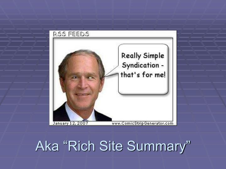 "Aka ""Rich Site Summary"""