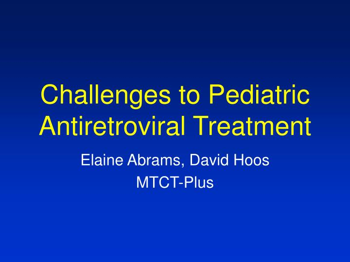 Challenges to pediatric antiretroviral treatment