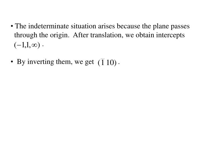 The indeterminate situation arises because the plane passes