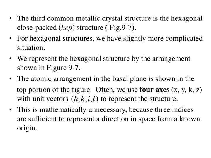 The third common metallic crystal structure is the hexagonal close-packed (