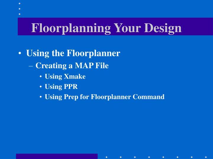 Floorplanning Your Design
