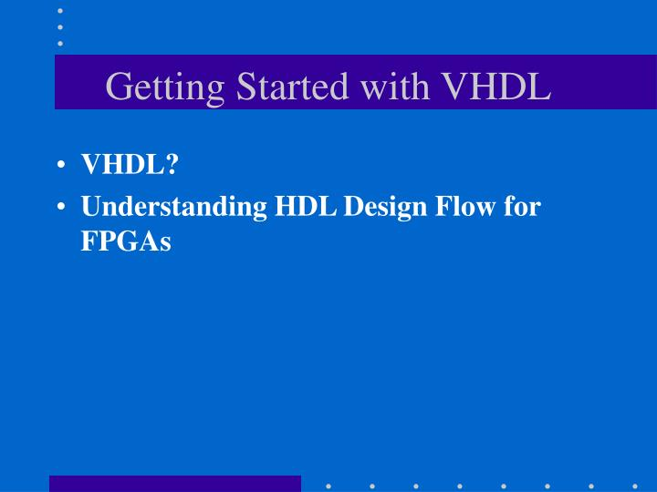 Getting Started with VHDL
