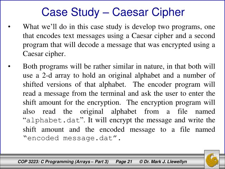 What we'll do in this case study is develop two programs, one that encodes text messages using a Caesar cipher and a second program that will decode a message that was encrypted using a Caesar cipher.