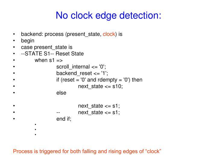 No clock edge detection: