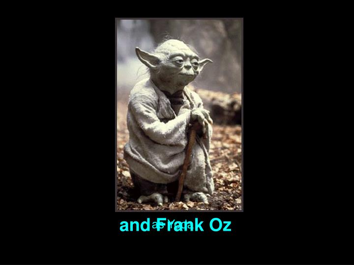 and Frank Oz