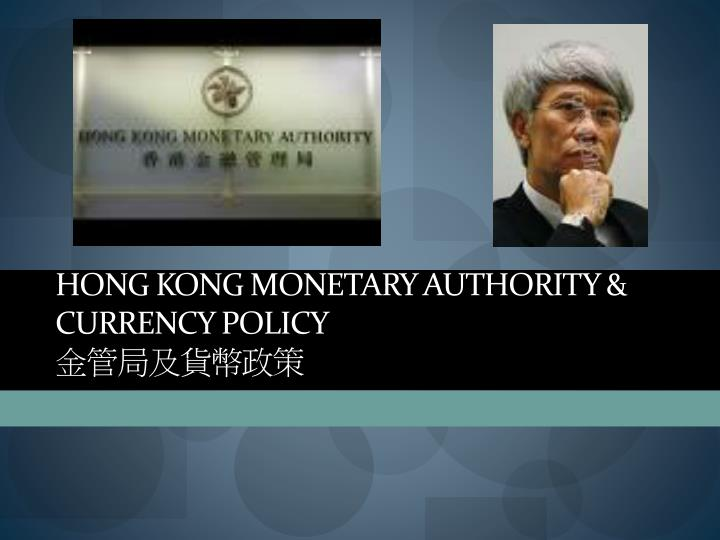 HONG KONG MONETARY AUTHORITY & CURRENCY POLICY