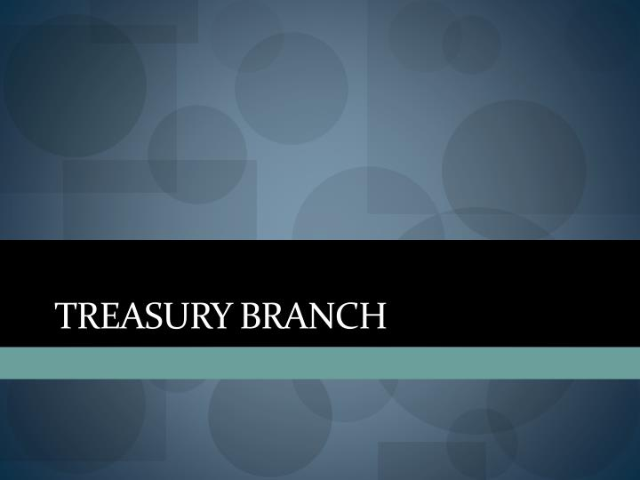 TREASURY BRANCH