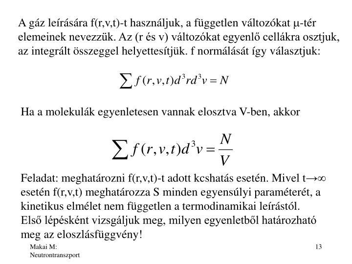 A gáz leírására f(r,v,t)-t használjuk, a független változókat