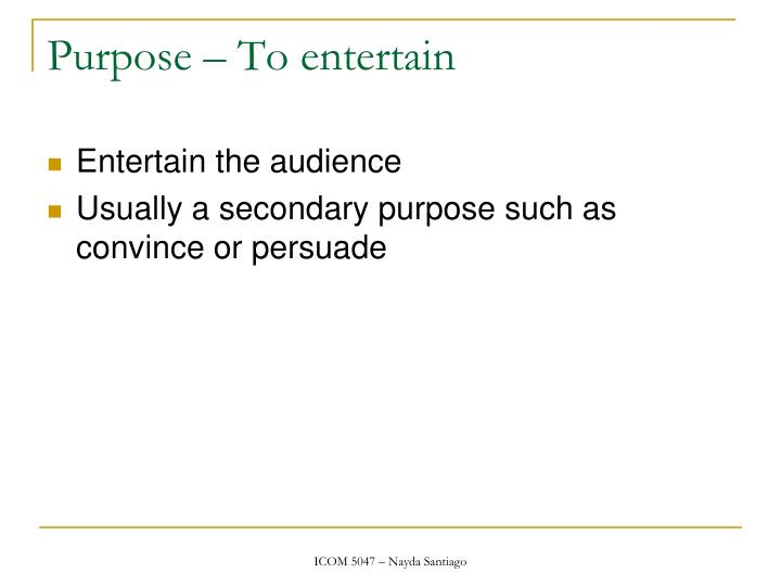 Purpose – To entertain