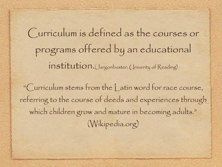 Curriculum is defined as the courses or programs offered by an educational institution.