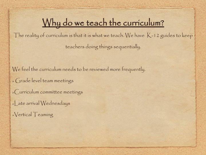Why do we teach the curriculum?