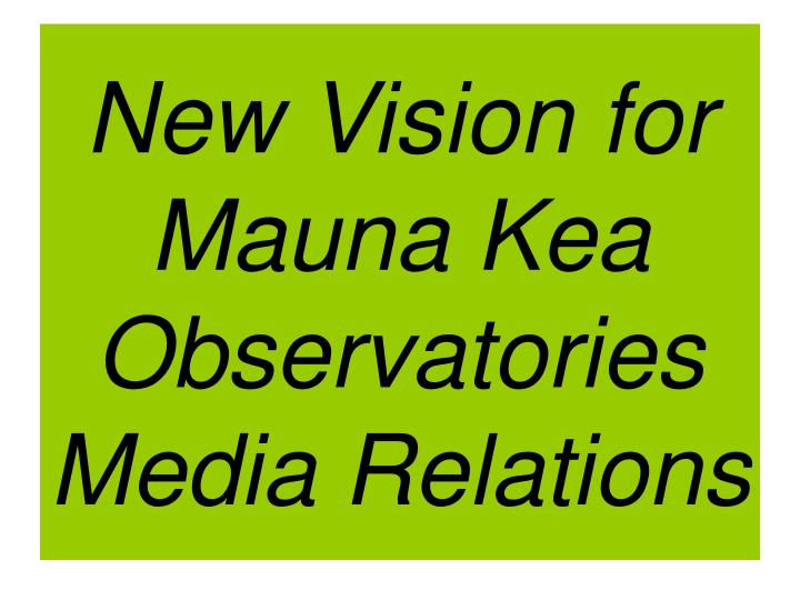 New Vision for Mauna Kea Observatories Media Relations