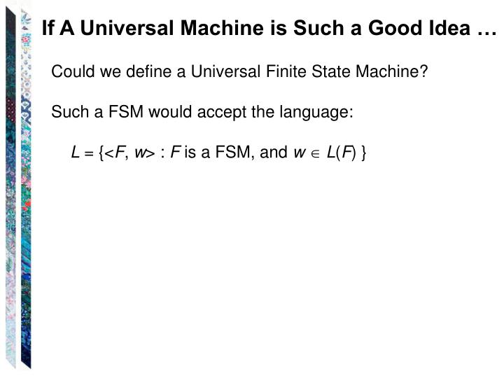If A Universal Machine is Such a Good Idea …