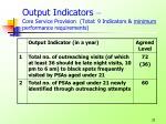 output indicators core service provision total 9 indicators minimum performance requirements