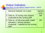 output indicators elementary on site medical support service cont d