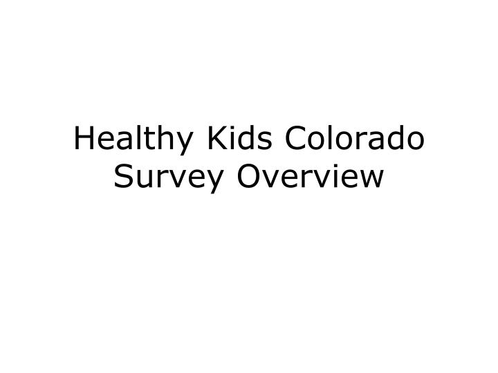 Healthy kids colorado survey overview