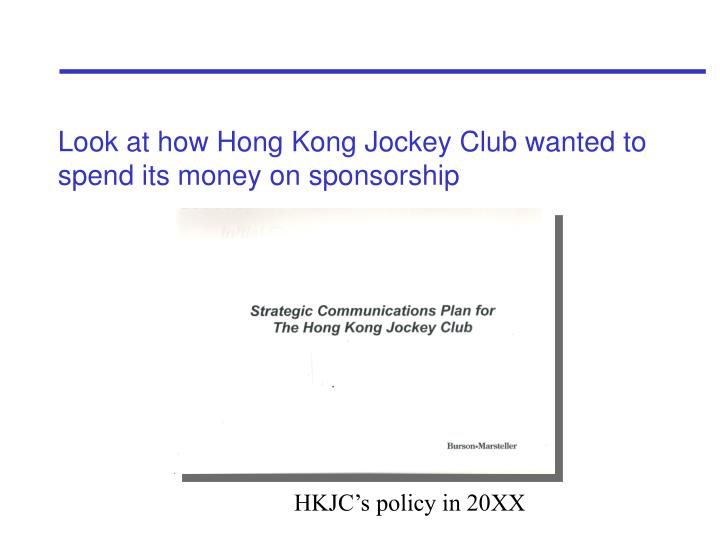 Look at how Hong Kong Jockey Club wanted to spend its money on sponsorship
