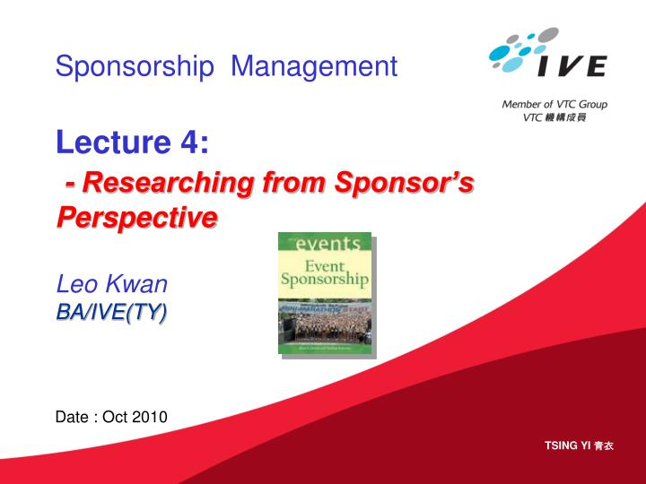 Sponsorship management lecture 4 researching from sponsor s perspective leo kwan ba ive ty