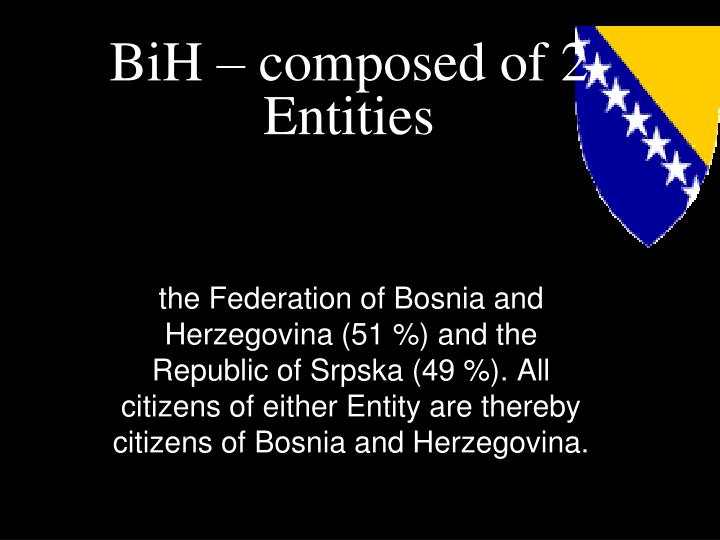 BiH – composed of 2 Entities