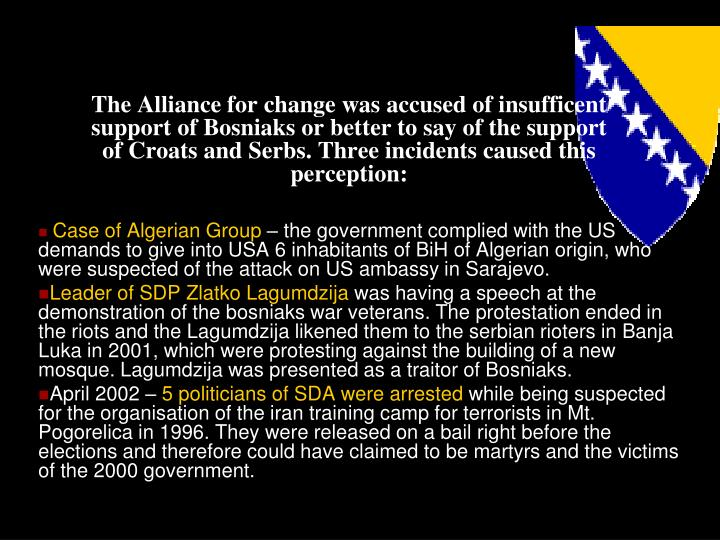 The Alliance for change was accused of insufficent support of Bosniaks or better to say of the support of Croats and Serbs. Three incidents caused this perception: