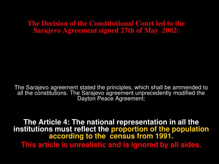 The Decision of the Constitutional Court led to the Sarajevo Agreement signed 27th of May  2002: