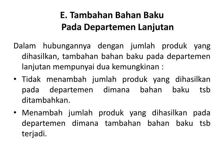 E. Tambahan Bahan Baku