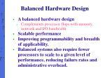 balanced hardware design