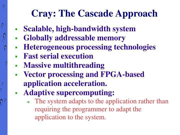 Cray: The Cascade Approach