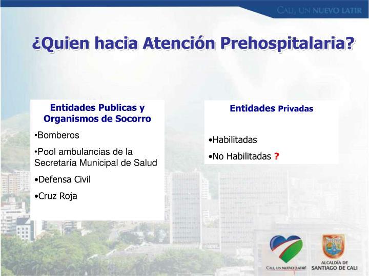 ¿Quien hacia Atención Prehospitalaria?