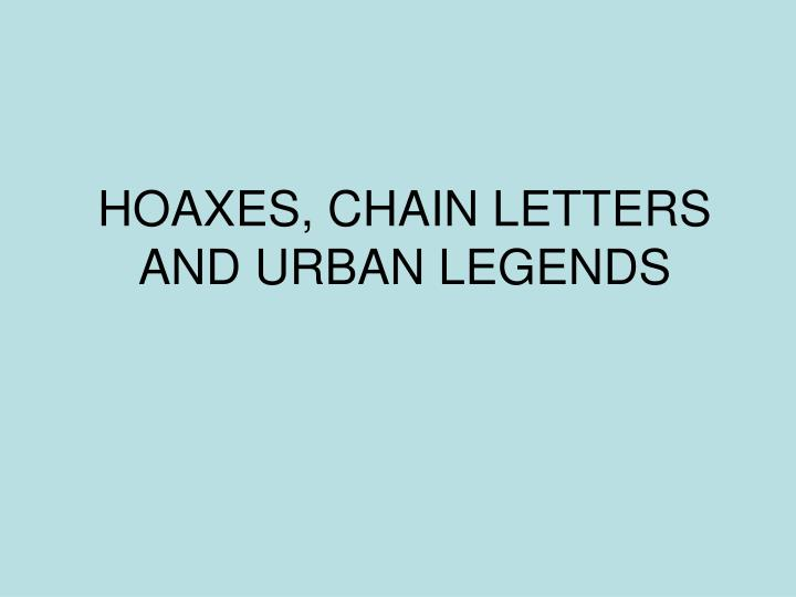 HOAXES, CHAIN LETTERS AND URBAN LEGENDS