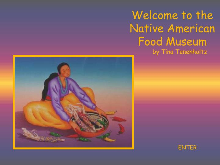 Ppt welcome to the native american food museum by tina for American cuisine presentation
