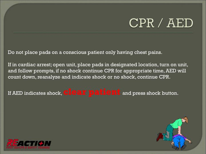 Do not place pads on a conscious patient only having chest pains.