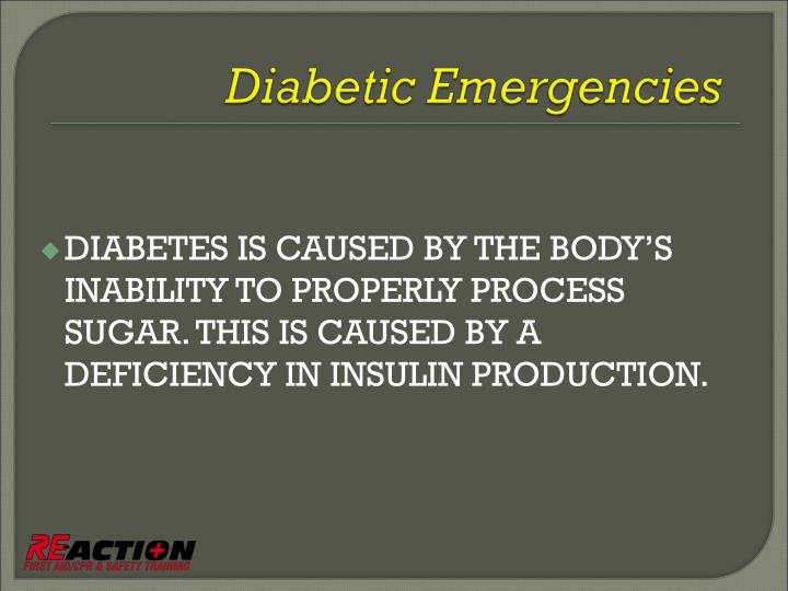 DIABETES IS CAUSED BY THE BODY'S INABILITY TO PROPERLY PROCESS SUGAR. THIS IS CAUSED BY A DEFICIENCY IN INSULIN PRODUCTION.