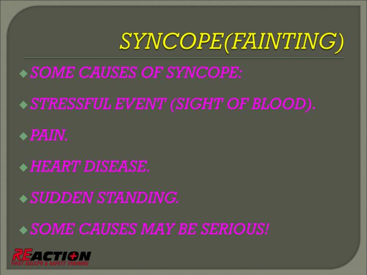 SOME CAUSES OF SYNCOPE:
